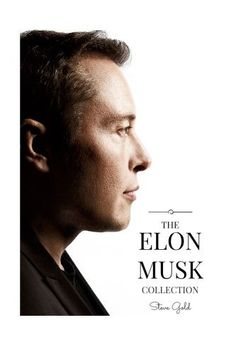 The Elon Musk Collection: The Biography Of A Modern Day Renaissance Man &…