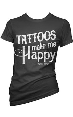 Women's Tattoos Make Me Happy Tee by Cartel Ink