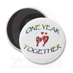ONE YEAR TOGETHER Anniversary FRIDGE MAGNET from Zazzle.com