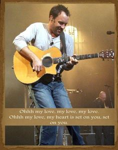 Ohhh my love, my love, my love. Ohhh my love, my heart is set on you, set on you. - Broken Things DMB