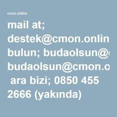 mail at; destek@cmon.online öneride bulun; budaolsun@cmon.online  ara bizi; 0850 455 2666 (yakında)