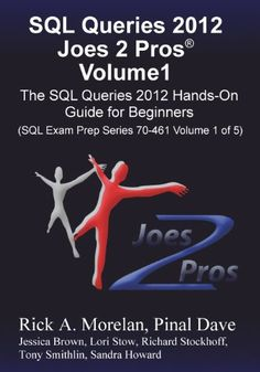SQL queries 2012 Joes 2 Pros® : (SQL exam prep series 70-461) / by Rick A. Morelan, Pinal Dave