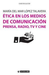 López Talavera, M.ª del Mar: Ética en los medios de comunicación : prensa, radio, TV y cine. Barcelona : UOC, 2016.