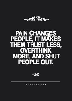 you don't know a person's story; exercise tolerance, as aloofness may simply be walls [QUOTE, Pain: 'Pain changes people; it makes them trust less, overthink more, and shut people out.']