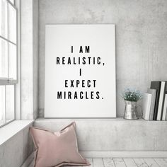 I Am Realistic Expect Miracles Motivational Inspirational Minimalist Typography Black White Quote Poster Prints Printable Wall Decor Art