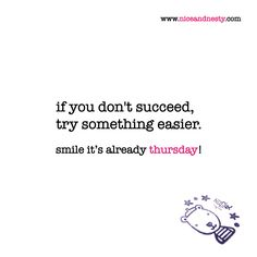 if you don't succeed, try something easier. thursday quote | www.niceandnesty.com Friday Eve, Thursday Quotes, More Than Words, Motivational, Lol, Inspirational, Humor, Nice, Memes
