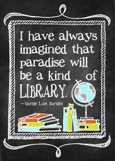 I have always imagined that paradise will be a kind of library - Jorge Luis BORGES Library Quotes, Library Books, Library Memes, Free Library, Library Ideas, I Love Books, Books To Read, My Books, Reading Quotes
