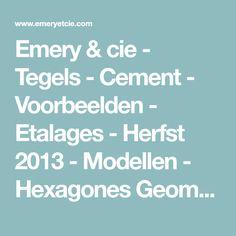 Emery & cie - Tegels - Cement - Voorbeelden - Etalages - Herfst 2013 - Modellen - Hexagones Geometriques