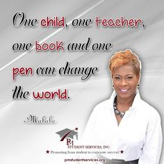 One child, one teacher , one book and one pen can change the world.  -Malala