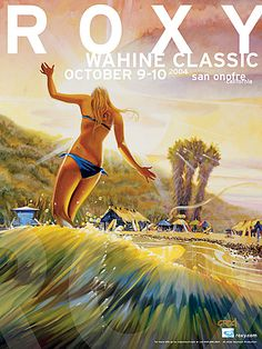 Roxy (surfing contest) poster - Wahine Classic San Ofre, California by artist Ron Croci World Surf League, Roxy Surf, Thing 1, Vintage Surf, Surf Art, Surfs Up, Feature Film, Photo Art, Surfing