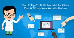 Simple Tips To Build Powerful Backlinks That Will Help Your Website To Grow