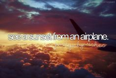 See a Sunset From an Airplane / Bucket List Ideas / Before I Die