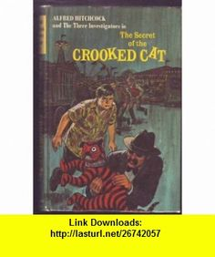 Alfred Hitchcock and the Three Investigator in The Secret of the Crooked Cat (Alfred Hitchcock mystery series) (9780394811888) William Arden, Harry Kane , ISBN-10: 0394811887  , ISBN-13: 978-0394811888 , ASIN: B0006C0E9Y , tutorials , pdf , ebook , torrent , downloads , rapidshare , filesonic , hotfile , megaupload , fileserve