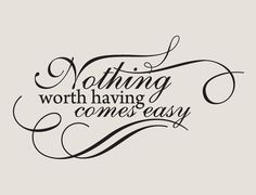 Nothing Worth Having Comes Easy Vinyl Indoor/Outdoor Wall Decal