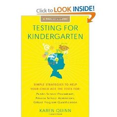 Testing for Kindergarten. Even though we homeschool, I loved this book as it provided an amazing wealth of ideas for giving your child skills to succeed in academics and in life through simple activities and discussions parents can do at home.