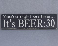 You're Right On Time It's Beer:30 Rustic Wood Sign | Man Cave | Bar Decor | White on Black
