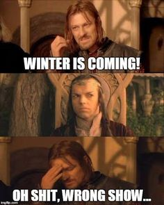 Winter is coming! Oh shit, wrong show...