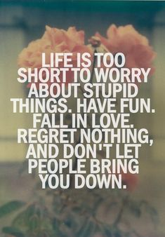 Saying Quotes: Life is too short to worry about stupid