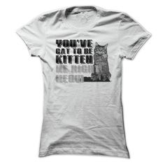 Youve Cat To Be Kitten Me Right Meow T Shirt  Order HERE ==> https://sunfrog.com/Funny/Youve-Cat-To-Be-Kitten-Me-Right-Meow-T-Shirt-Ladies.html?6789  Please tag & share with your friends who would love it   #xmasgifts #jeepsafari #christmasgifts