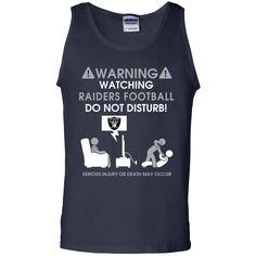 Oakland Raiders shirts Warninng Watching Raiders Football do not disturb T-shirts Hoodies Oakland Raiders shirts Warninng Watching Raiders Football do not distu