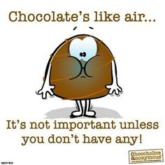 Chocolate is like air....#mrscavanaughs #chocolate #quotes