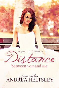 Distance Between You and Me (Sequel to Distance) by Andrea Heltsley coming late 2015 This is a new adult romantic comedy