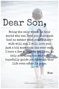 Dear Son... this is a great idea, and a very sweet notion, but the writer uses 2 words I was shocked to see and almost stopped reading because of the first. And it was shared by a pinner with Christian in their name. .. for the most part it's great though