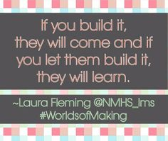 Quote from Worlds of Making: Best Practices for Establishing a Makerspace for Your School by Laura Fleming published by Corwin Press