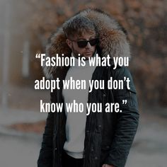 """""""Fashion is what you adopt when you don't know who you are. Quentin Crisp, Mens Fashion Quotes, Style Quotes, Know Who You Are, Adoption, Foster Care Adoption"""