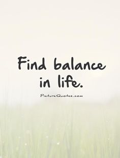 quotes about balance   Find balance in life Picture Quote #1