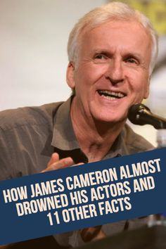 How James Cameron Almost Drowned His Actors and 11 Other Fun Fact