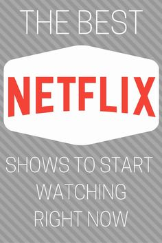 IVE GOT YOU COVERED ON SOME OF THE BEST NETFLIX SHOWS YOU CAN START WATCHING TODAY.