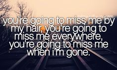 Cups - Anna Kendrick And if you don't miss me when I'm gone, I sure am glad you aren't here anymore!! -KG