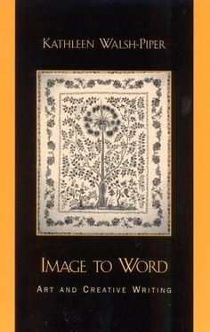 Amazon.com: Image to Word: Art and Creative Writing eBook: Kathleen Walsh-Piper: Books