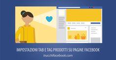 Due novità per le Pagine Facebook: la possibilità di impostare tab e di taggare prodotti e servizi.
