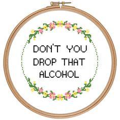 don't you drop that alcohol cross stitch pattern funny von crfu