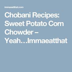 Chobani Recipes: Sweet Potato Corn Chowder – Yeah…Immaeatthat