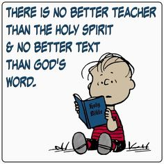 Jesus Christ is the the Word of God. There is no better teacher than the Holy Spirit. Read the text of holy scripture - the Bible! Bible Scriptures, Bible Quotes, Encouragement, Snoopy Quotes, Faith In God, Spiritual Quotes, Religious Quotes, Word Of God, Christian Quotes