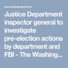 Justice Department inspector general to investigate pre-election actions by department and FBI - The Washington Post