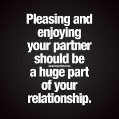 """Pleasing and enjoying your partner should be a huge part of your relationship.""…"