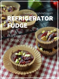 Healthy Refrigerator Fudge with Cranberries and Pistachios | healthylivinghowt...