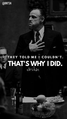 They told me I couldn't, that's why I did. Boss Quotes, Real Talk Quotes, Business Motivation, Motivation Quotes, Italian Quotes, Millionaire Quotes, The Godfather, Mafia, Success Quotes