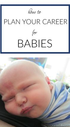 how to plan your career for babies