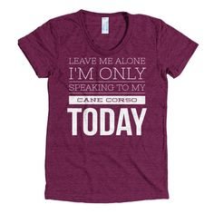 Only Speaking to My Cane Corso Today Women's Tee