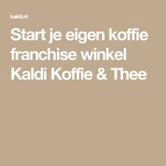 Start je eigen koffie franchise winkel Kaldi Koffie & Thee