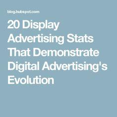 20 Display Advertising Stats That Demonstrate Digital Advertising's Evolution