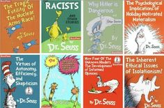 The actual messages of Dr. Seuss. This makes me think of my sociology class