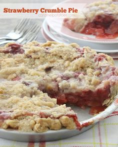 Strawberry Crumble Pie- this pie is fabulous! Making it for the 4th of July!