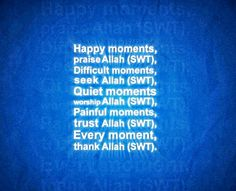 remember Allah in every moment, becuase Allah never forgets in ANY moment!