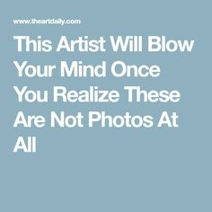 This Artist Will Blow Your Mind Once You Realize These Are Not Photos At All